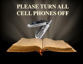 PLEASE TURN ALL            CELL PHONES OFF