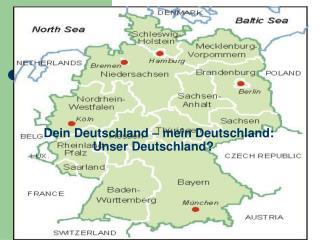 Dein Deutschland – mein Deutschland:                    Unser Deutschland?