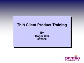 Thin Client Product Training By Roger Wei 06/30/00