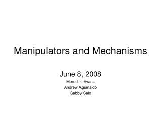 Manipulators and Mechanisms