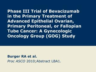 Burger RA et al. Proc ASCO  2010;Abstract LBA1.