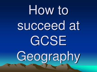 How to succeed at GCSE Geography