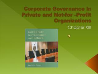 Corporate Governance in Private and Not-for  Profit Organizations