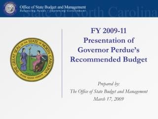 FY 2009-11 Presentation of Governor Perdue's Recommended Budget Prepared by: The Office of State Budget and Management