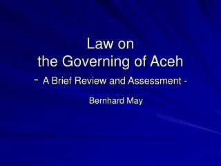 Law on  the Governing of Aceh -  A Brief Review and Assessment -
