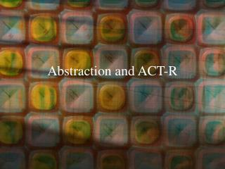 Abstraction and ACT-R