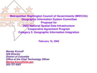Barney Krucoff GIS Director District of Columbia Office of the Chief Technology Officer Barney.Krucoff@dc 202-727-9307
