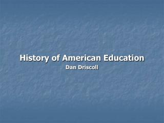 History of American Education Dan Driscoll