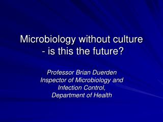 Microbiology without culture  - is this the future?