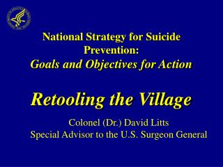 National Strategy for Suicide Prevention:   Goals and Objectives for Action Retooling the Village