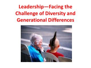 Leadership—Facing the Challenge of Diversity and Generational Differences