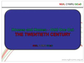 Houses and Homes  –  Odd One Out THE TWENTIETH CENTURY NG f L  CYMRU  GC a D