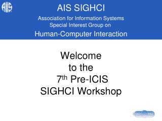 Welcome to the 7 th Pre-ICIS SIGHCI Workshop