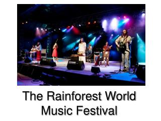 The Rainforest World                Music Festival