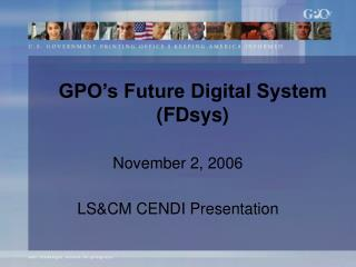 GPO's Future Digital System (FDsys)