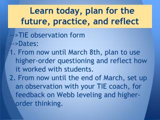 Learn today, plan for the future, practice, and reflect