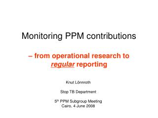 Monitoring PPM contributions  – from operational research to  regular  reporting