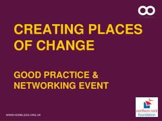 Creating Places Of Change  Good Practice & Networking Event