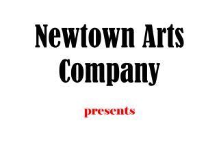 Newtown Arts Company presents