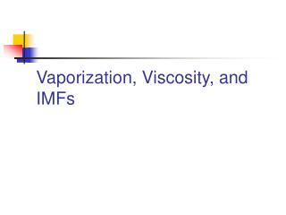 Vaporization, Viscosity, and IMFs