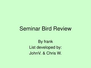 Seminar Bird Review