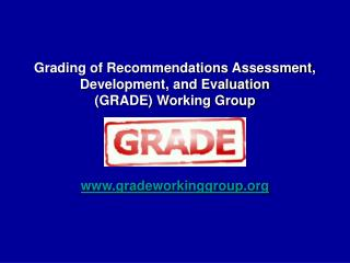 Grading of Recommendations Assessment, Development, and Evaluation  (GRADE) Working Group