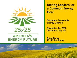 Uniting Leaders for a Common Energy Goal Oklahoma Renewable Energy Council November 14, 2007