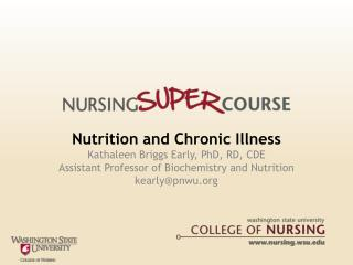 Nutrition and Chronic Illness Kathaleen Briggs Early, PhD, RD, CDE Assistant Professor of Biochemistry and Nutrition kea