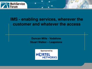 IMS - enabling services, wherever the customer and whatever the access