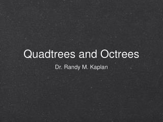 Quadtrees and Octrees