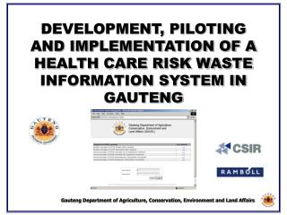 DEVELOPMENT, PILOTING AND IMPLEMENTATION OF A HEALTH CARE RISK WASTE INFORMATION SYSTEM IN GAUTENG
