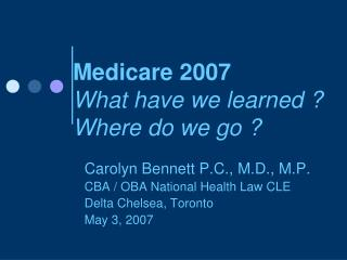 Medicare 2007 What have we learned ? Where do we go ?