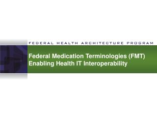 Federal Medication Terminologies (FMT) Enabling Health IT Interoperability