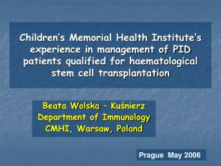Beata Wolska – Kuśnierz Department of Immunology CMHI, Warsaw, Poland