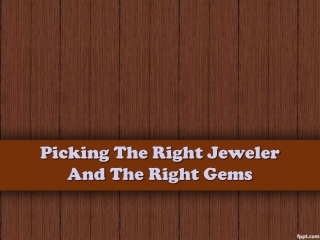 Picking The Right Jeweler And The Right Gems