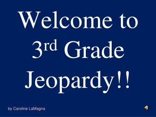 Welcome to 3 rd  Grade Jeopardy!!
