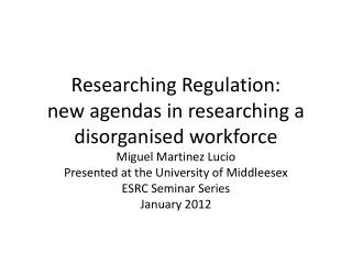 Researching Regulation:  new agendas in researching a disorganised workforce