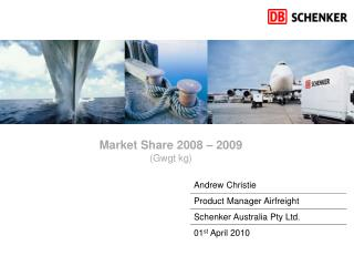 Andrew Christie  Product Manager Airfreight Schenker Australia Pty Ltd. 01 st  April 2010