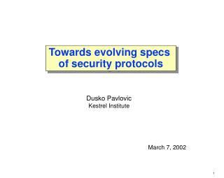 Towards evolving specs  of security protocols