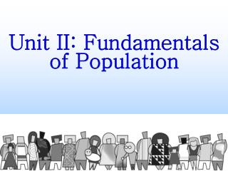 Unit II: Fundamentals of Population