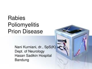 Rabies Poliomyelitis Prion Disease