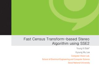 Fast Census Transform-based Stereo  Algorithm using SSE2