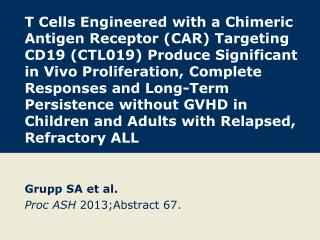 Grupp  SA et al. Proc  ASH  2013;Abstract  6 7.