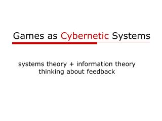 Games as Cybernetic Systems