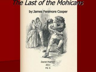 The Last of the Mohicans by:James Fenimore Cooper
