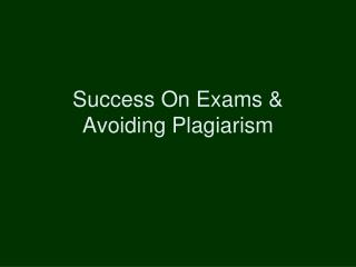 Success On Exams & Avoiding Plagiarism