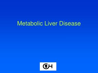 Metabolic Liver Disease
