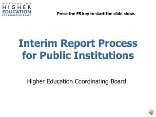 Interim Report Process for Public Institutions