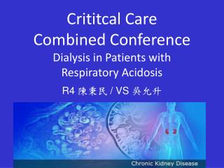 Crititcal Care  Combined Conference  Dialysis in Patients with  Respiratory Acidosis
