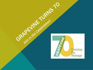 GRAPEVINE TURNS 70